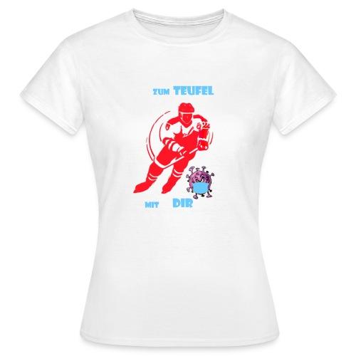 zum teufel mit dir - Frauen T-Shirt