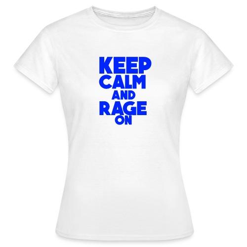 KeepCalmAndRageOn - Women's T-Shirt