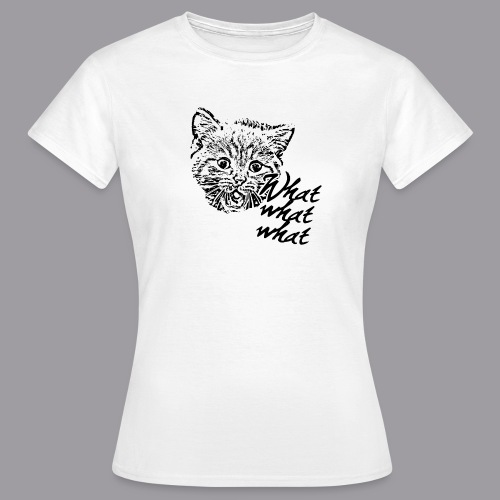 What What What? - Frauen T-Shirt