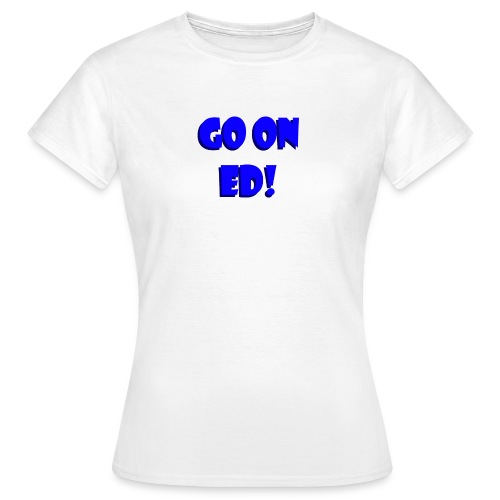Go on Ed - Women's T-Shirt