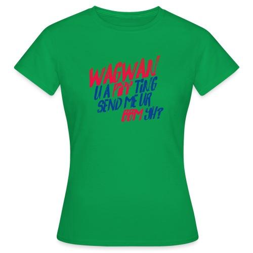 Wagwan PiffTing Send BBM Yh? - Women's T-Shirt