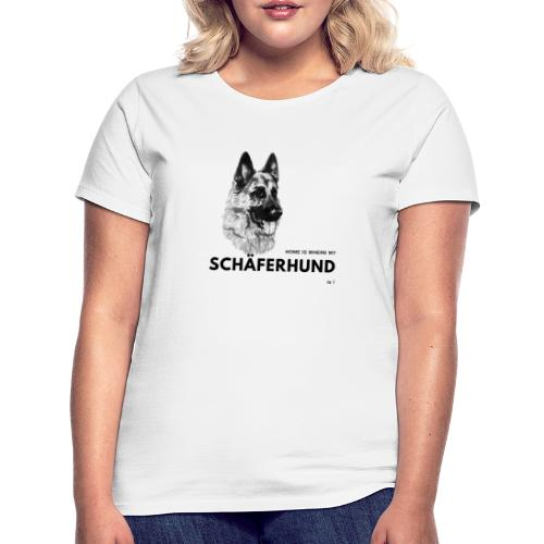 Home is where my Schäferhund is ! - Frauen T-Shirt