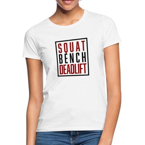 Squat Bench Deadlift - Frauen T-Shirt