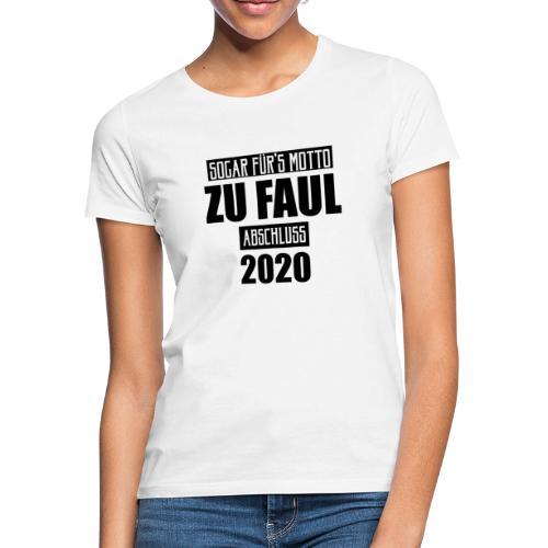 Sogar für's Motto zu faul - Abschluss 2020 - Frauen T-Shirt