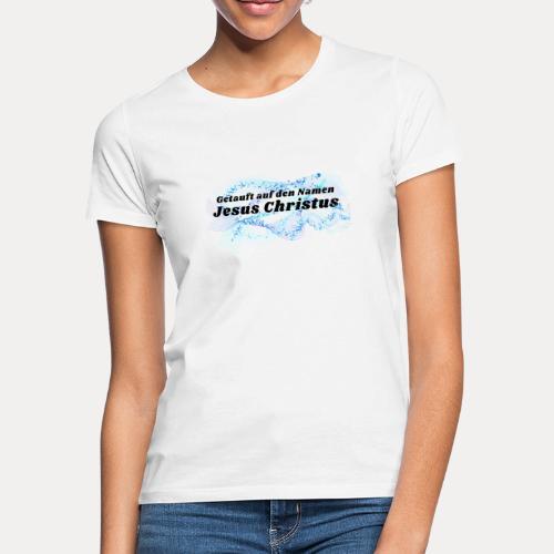 Getauft auf den Namen Jesus Christus - Frauen T-Shirt