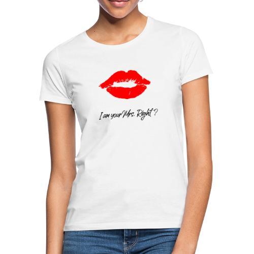i am your mrs right 001 - Frauen T-Shirt