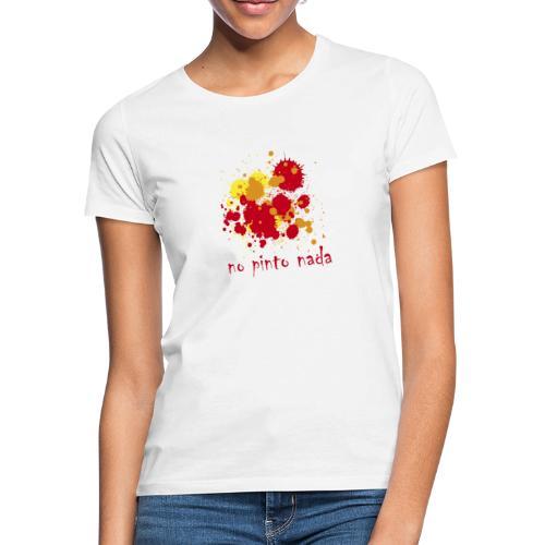 No pinto nada - Camiseta mujer