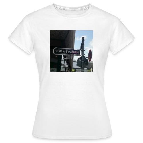 mutter ey strasse - Frauen T-Shirt