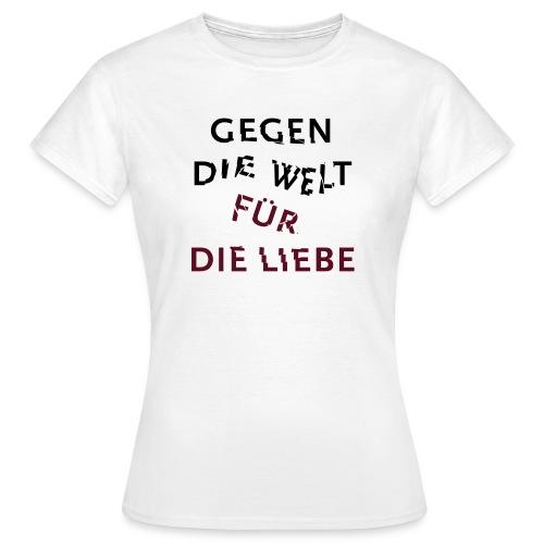 Gegen die Welt für die Liebe - Frauen T-Shirt