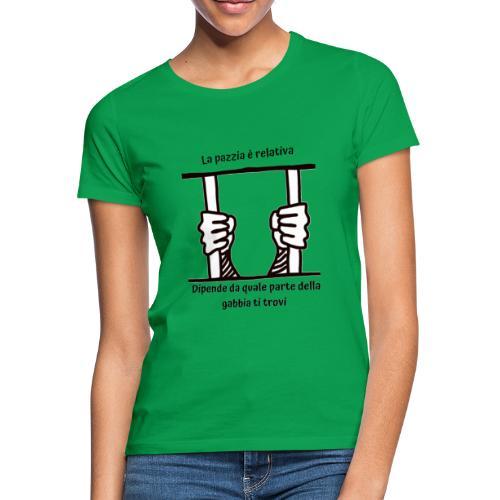 La pazzia è relativa - Maglietta da donna