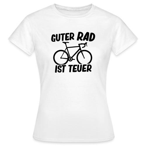 Guter Rad ist teuer - Frauen T-Shirt