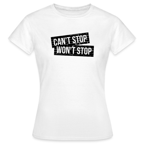 CAN'T STOP, WON'T STOP - Frauen T-Shirt