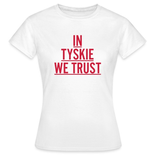 in tyskie we trust - Frauen T-Shirt