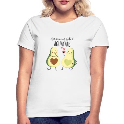 Que no nos falte el aguacate - Camiseta mujer