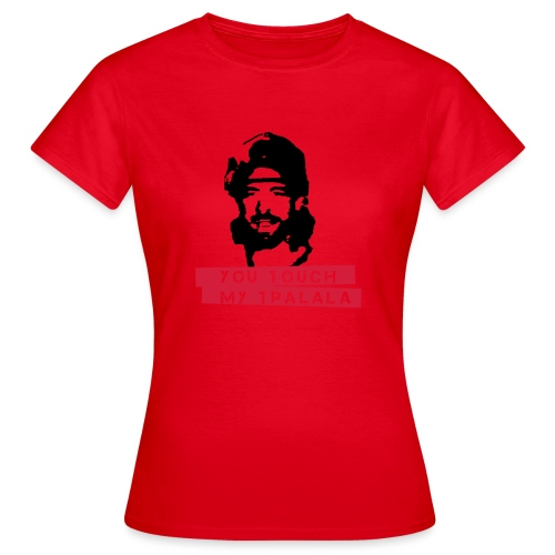 you touch my tralala - Frauen T-Shirt