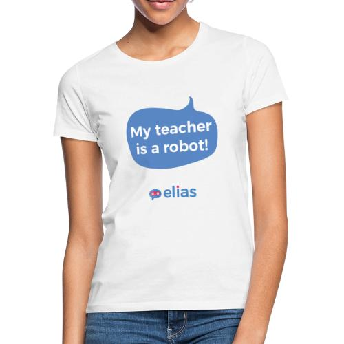My teacher is a robot - Naisten t-paita