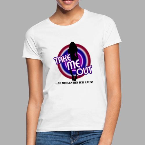 Take me out_Sie_Var. 2 - Frauen T-Shirt