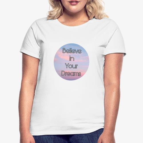Believe in Your Dreams - Maglietta da donna