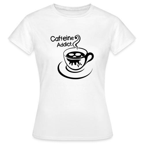 Caffeine Addict - Vrouwen T-shirt
