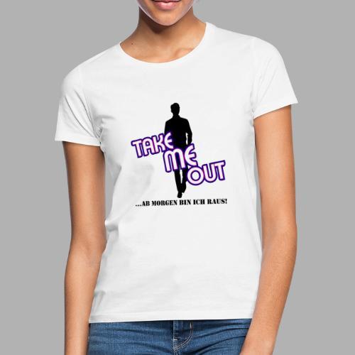 Take me out_Er_Variante 1 - Frauen T-Shirt