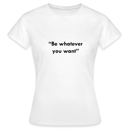 BE WHATEVER YOU WANT - Camiseta mujer