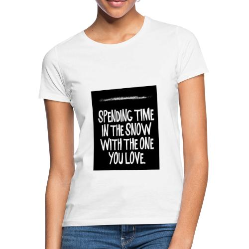 snow kokain | spending time in the snow - Frauen T-Shirt