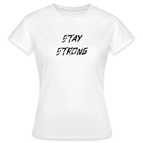 Stay Strong - Frauen T-Shirt