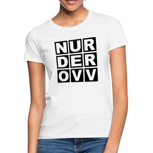 Nur der OVV - Frauen T-Shirt