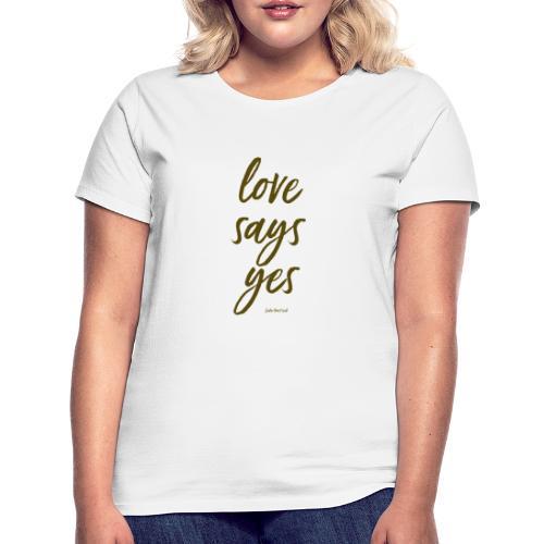Love says yes diagonal gold - Frauen T-Shirt