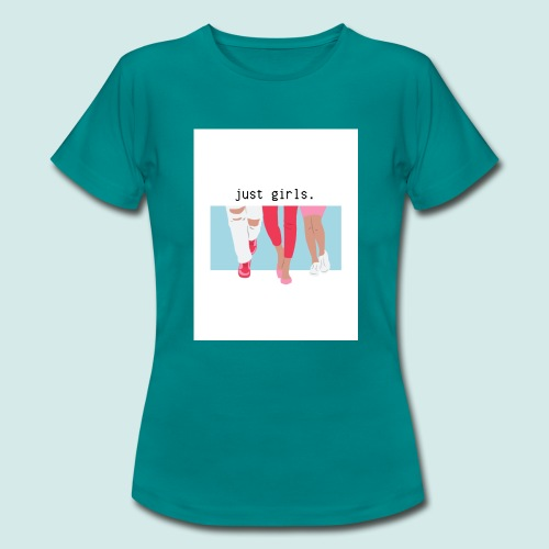 just girls. - Frauen T-Shirt