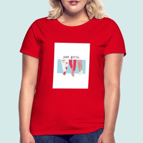 just girls. - Frauen T-Shirt