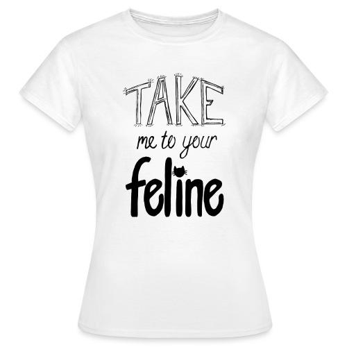 Take Me To Your Feline! - Women's T-Shirt