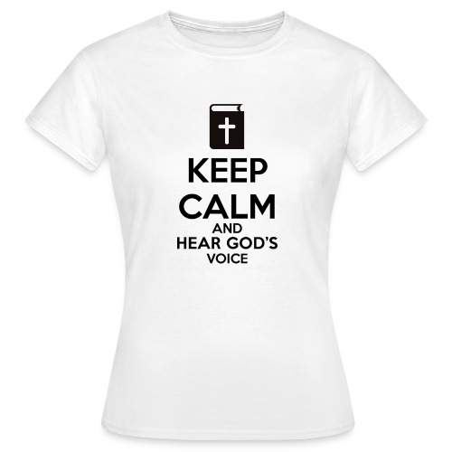Keep Calm and Hear God Voice Meme - Camiseta mujer