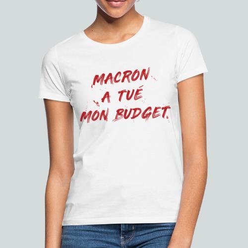 MACRON a tué mon budget. - T-shirt Femme