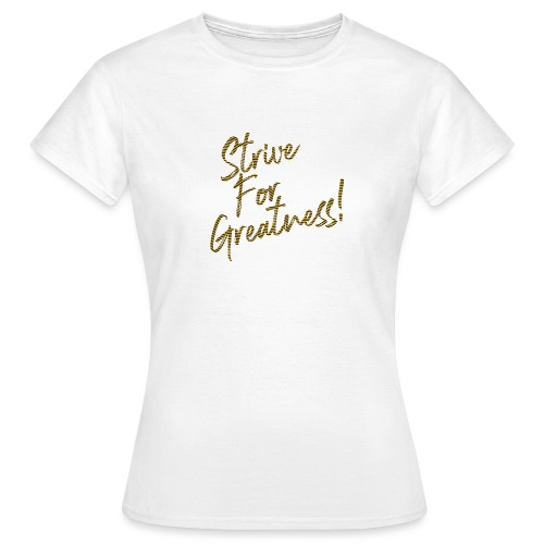 Strive For Greatness - T-shirt Femme