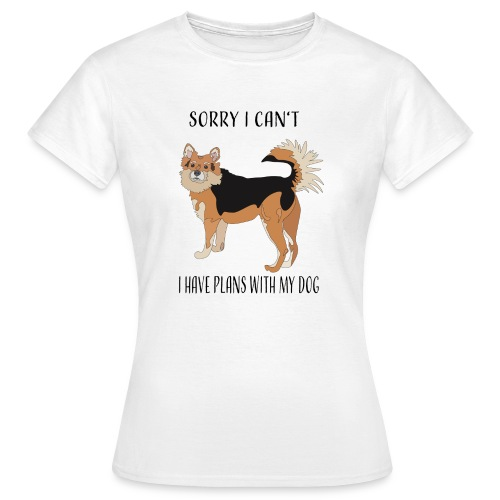Sorry I can't! I have plans with my dog - Frauen T-Shirt