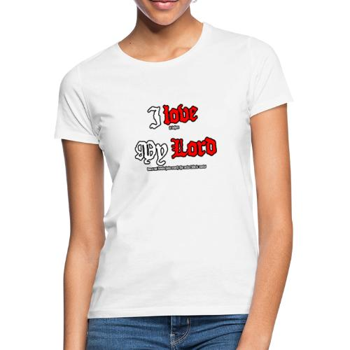 I love my Lord - Frauen T-Shirt