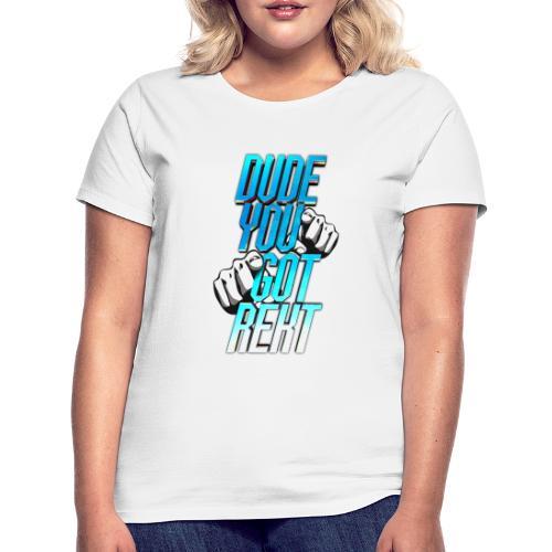 Dude, you got REKT - Women's T-Shirt