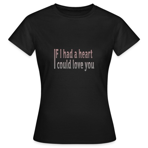 if i had a heart i could love you - Women's T-Shirt