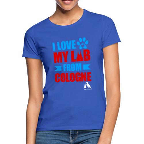 I love my LAB from COLOGNE! - Frauen T-Shirt