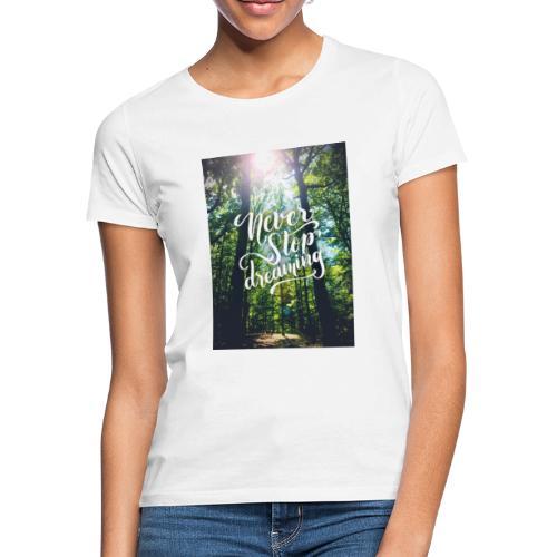 Never stop dreaming - Frauen T-Shirt