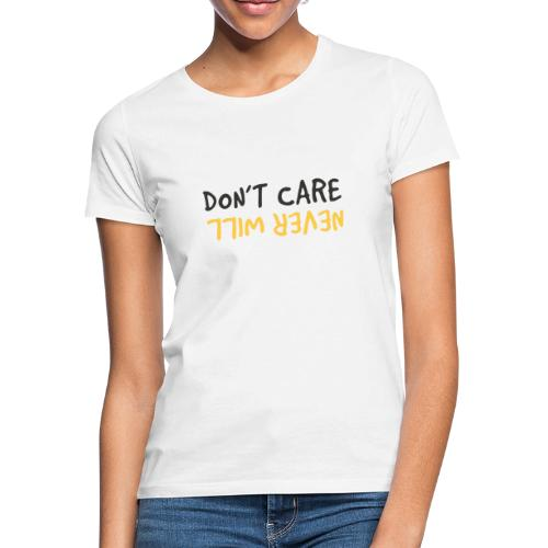 Don't Care, Never Will by Dougsteins - Women's T-Shirt