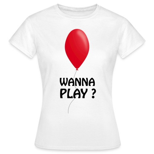 Wanna Play ? - Frauen T-Shirt