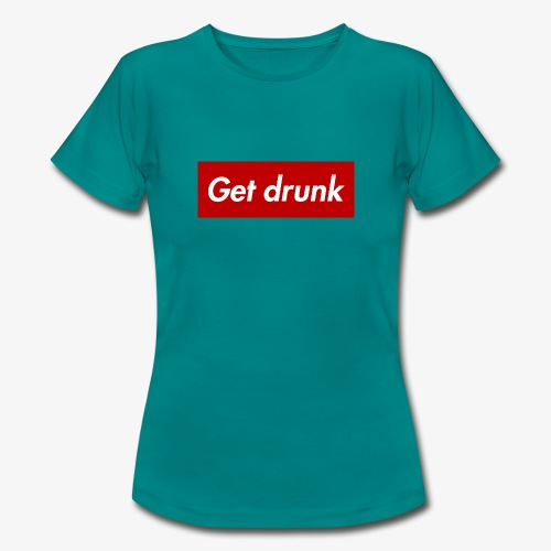Get drunk - Frauen T-Shirt