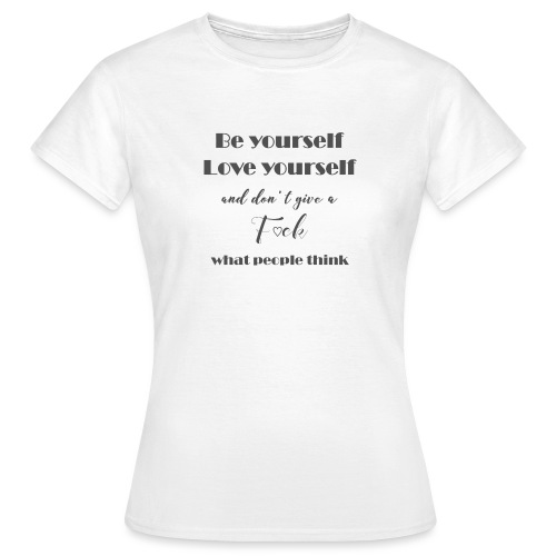 Be yourself Love yourself grey - Frauen T-Shirt