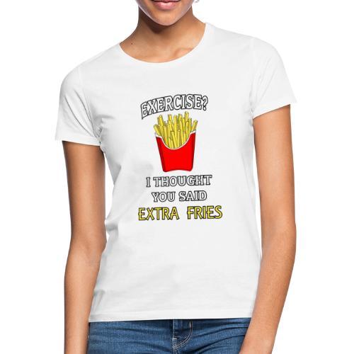 Extra Fries - Frauen T-Shirt
