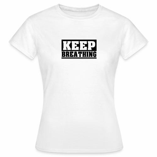KEEP BREATHING Spruch, atme weiter, schlicht - Frauen T-Shirt