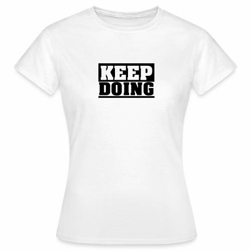 Schlichter, schwarzer KEEP DOING Spruch - Frauen T-Shirt