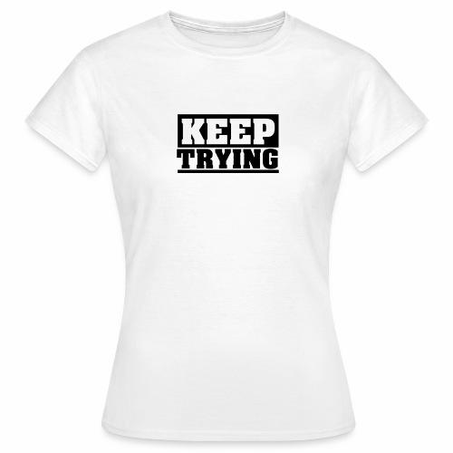 KEEP TRYING, Spruch, schlicht, Versuchen - Frauen T-Shirt