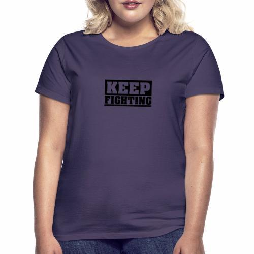 KEEP FIGHTING, Spruch, Kämpf weiter, gib nicht auf - Frauen T-Shirt